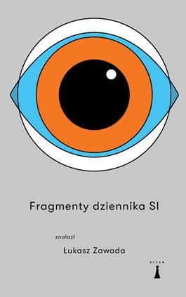 """Okładka książki """"Fragmenty dziennika SI"""" Łukasza Zawady."""