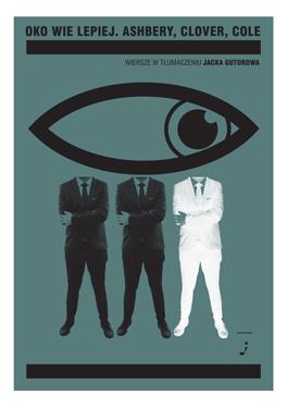 """Okładka antologii """"Oko wie lepiej"""" zwierszami Ashbery'ego, Clovera iCole'a wprzekładach Jacka Gutorowa."""